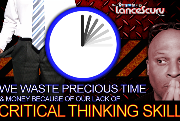 We Waste Precious Time & Money Because Of Our Lack Of CRITICAL THINKING SKILLS! –  LanceScurv