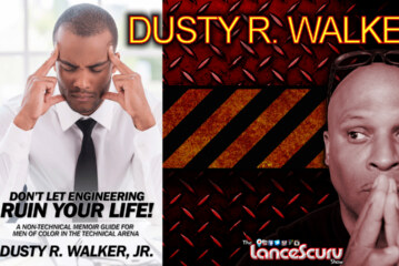 Engineer Dusty R. Walker Speaks On Our Ever Changing World! – The LanceScurv Show