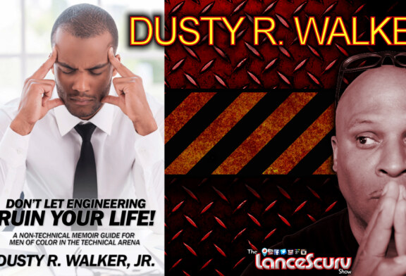 Engineer Dusty R. Walker Speaks On Our Ever Changing World! - The LanceScurv Show