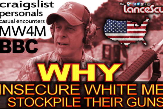 Why Insecure White Men Stockpile Their Guns! - The LanceScurv Show