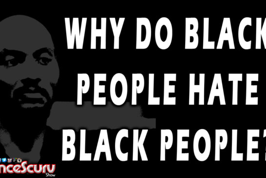 Why Do Black People Hate Black People? – The LanceScurv Show