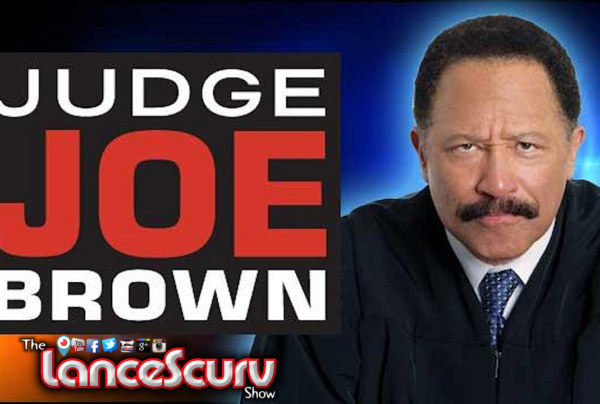 The Honorable Judge Joe Brown Speaks On The Qualities Of Manhood! - The LanceScurv Show