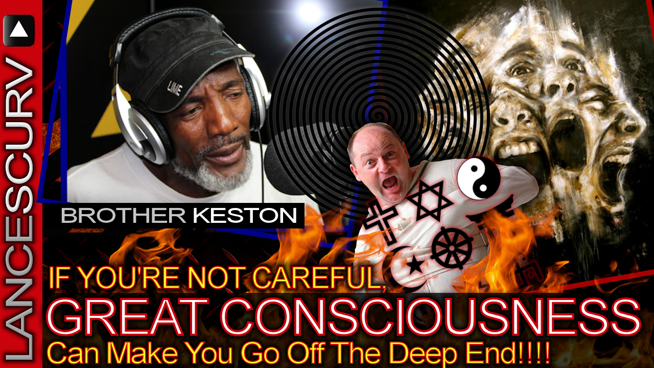 If You're Not Careful, Great Consciousness Can Make You Go Off The Deep End! - Brother Keston