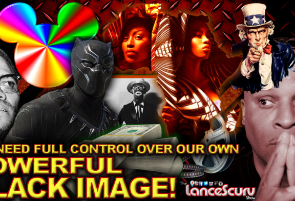 We Need Full Control Over Our Own Powerful Black Media Images! - The LanceScurv Show