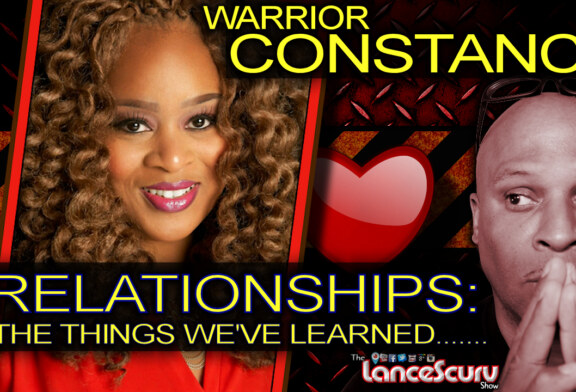 WARRIOR CONSTANCE ON RELATIONSHIPS: The Things We've Learned! - The LanceScurv Show