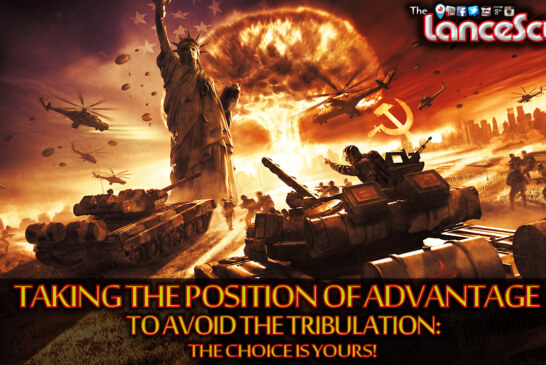 Taking The Position Of Advantage To Avoid The Tribulation: The Choice Is Yours! -The LanceScurv Show