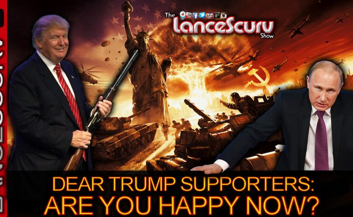 Dear Trump Supporters: Are You Happy Now That WW3 Might Be At Our Doorstep? - The LanceScurv Show