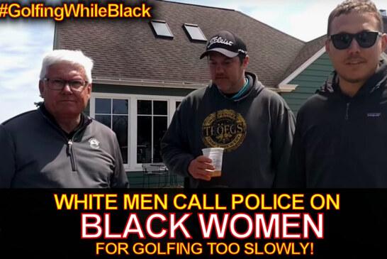 White Men Call Police On Black Women For Golfing Too Slowly! – The LanceScurv Show