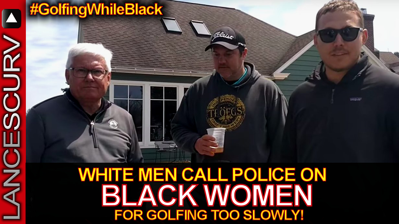 WHITE MEN CALL POLICE ON BLACK WOMEN FOR GOLFING TOO SLOWLY! - The LanceScurv Show