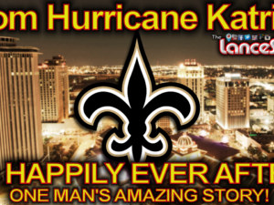 From Hurricane Katrina To Happily Ever After: ONE MAN'S AMAZING STORY! Part 2 – The LanceScurv Show