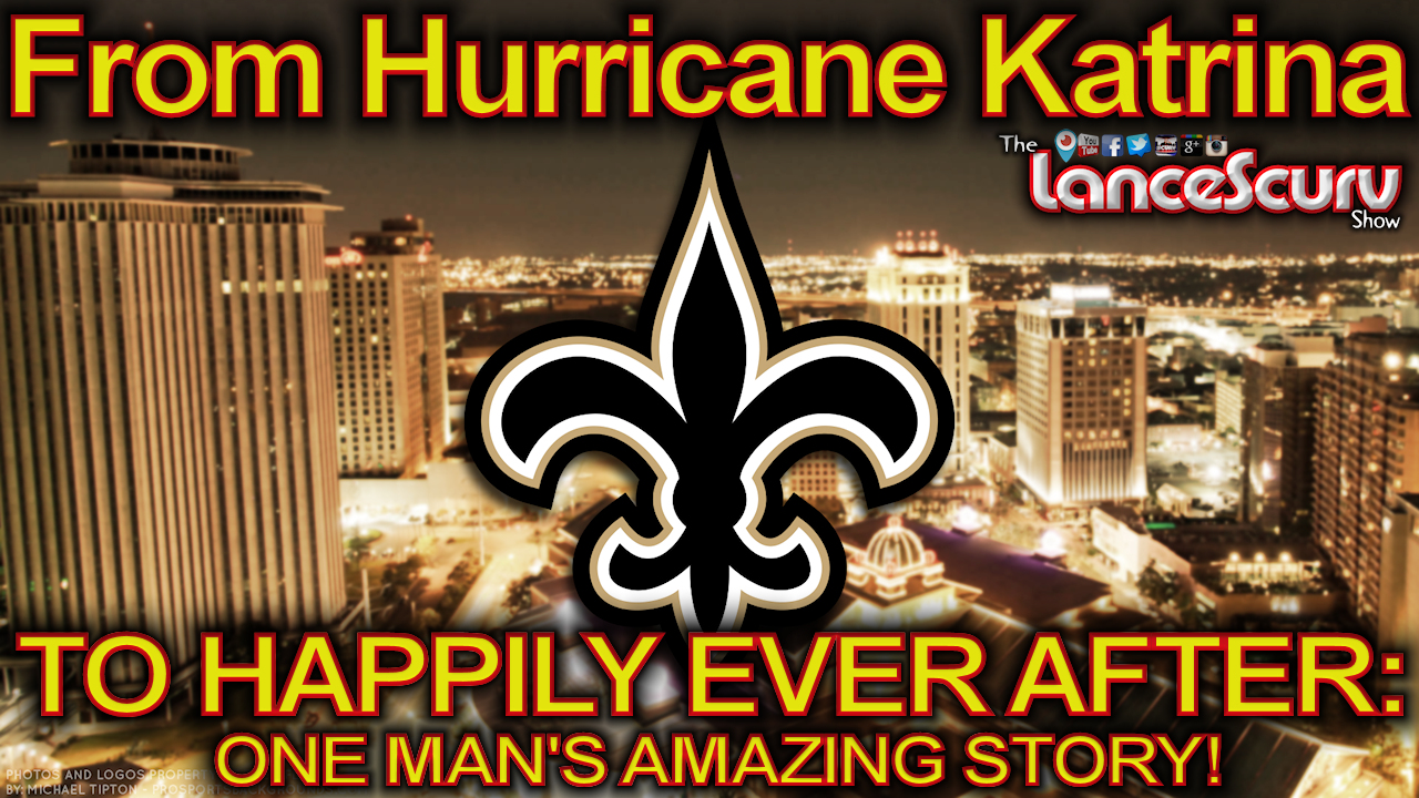 From Hurricane Katrina To Happily Ever After: ONE MAN'S AMAZING STORY! Part 2 - The LanceScurv Show