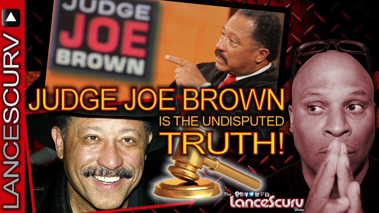 JUDGE JOE BROWN IS THE UNDISPUTED TRUTH! - The LanceScurv Show