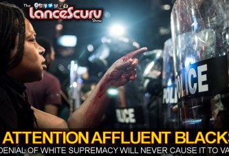 ATTENTION AFFLUENT BLACKS: Denial Of White Supremacy Will Never Cause It To Vanish! - Brother Keston