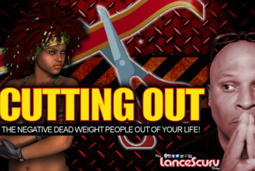 Cutting Out The Negative Dead Weight People Out Of Your Life! – The LanceScurv Show