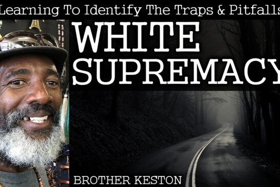 Learning To Identify The Traps & Pitfalls Of White Supremacy! - Brother Keston