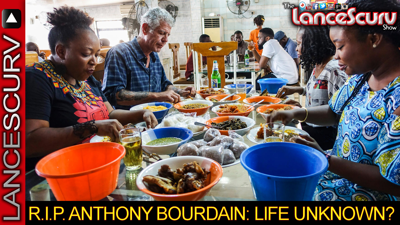 R.I.P. ANTHONY BOURDAIN: LIFE UNKNOWN? - The LanceScurv Show