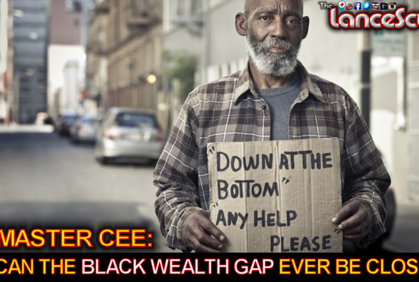 Master Cee: Can The Black Wealth Gap Ever Be Closed? - The LanceScurv Show