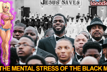 The Mental Stress Of The Black Man! - The LanceScurv Show
