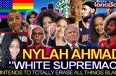 """NYLAH AHMAD: """"White Supremacy Intends To Erase All Things Black!"""" – The LanceScurv Show"""