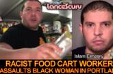 Racist Food Cart Worker Assaults Black Woman In Portland! – The LanceScurv Show