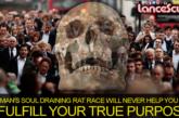 Man's Soul Draining Rat Race Will Never Fulfill Your True Purpose!