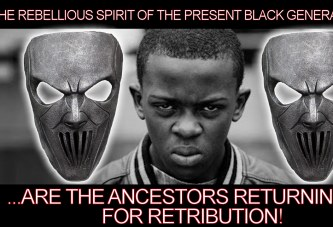 The Rebellious Spirit Of The Present Black Generation Are The Ancestors Returning For Retribution!