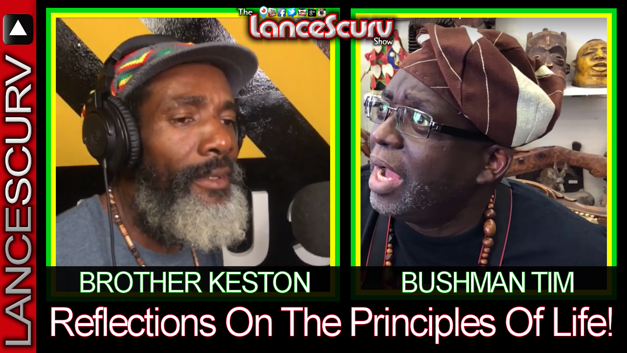 Reflections On The Principles Of Life! - Brother Keston & Bushman Tim