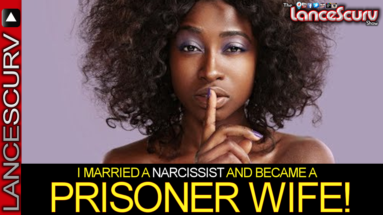 I Married A Narcissist & Became A Prisoner Wife! - The LanceScurv Show