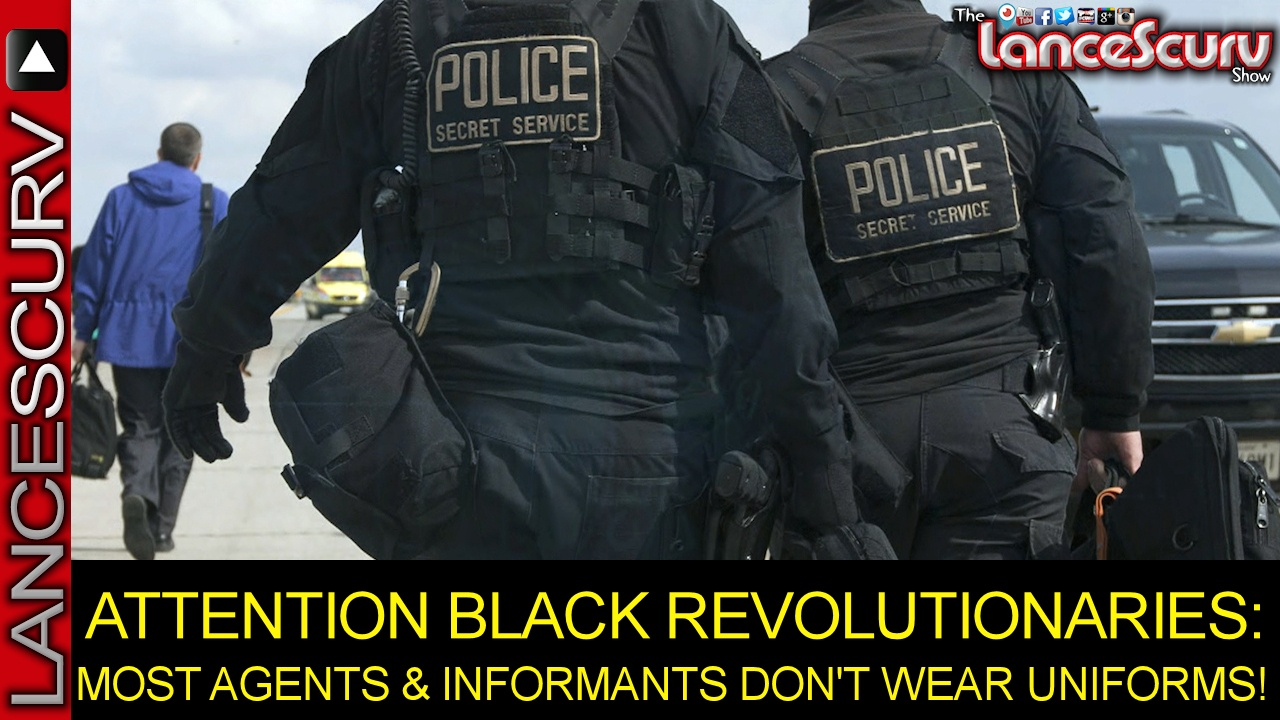 MOST AGENTS & INFORMANTS DON'T WEAR UNIFORMS! - The LanceScurv Show