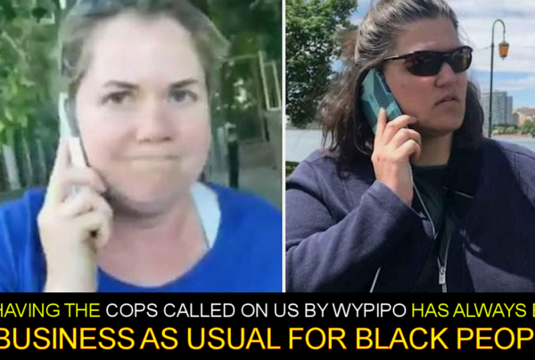 Having The Cops Called On Us By Wypipo Has Always Been Business As Usual For Black People In America!