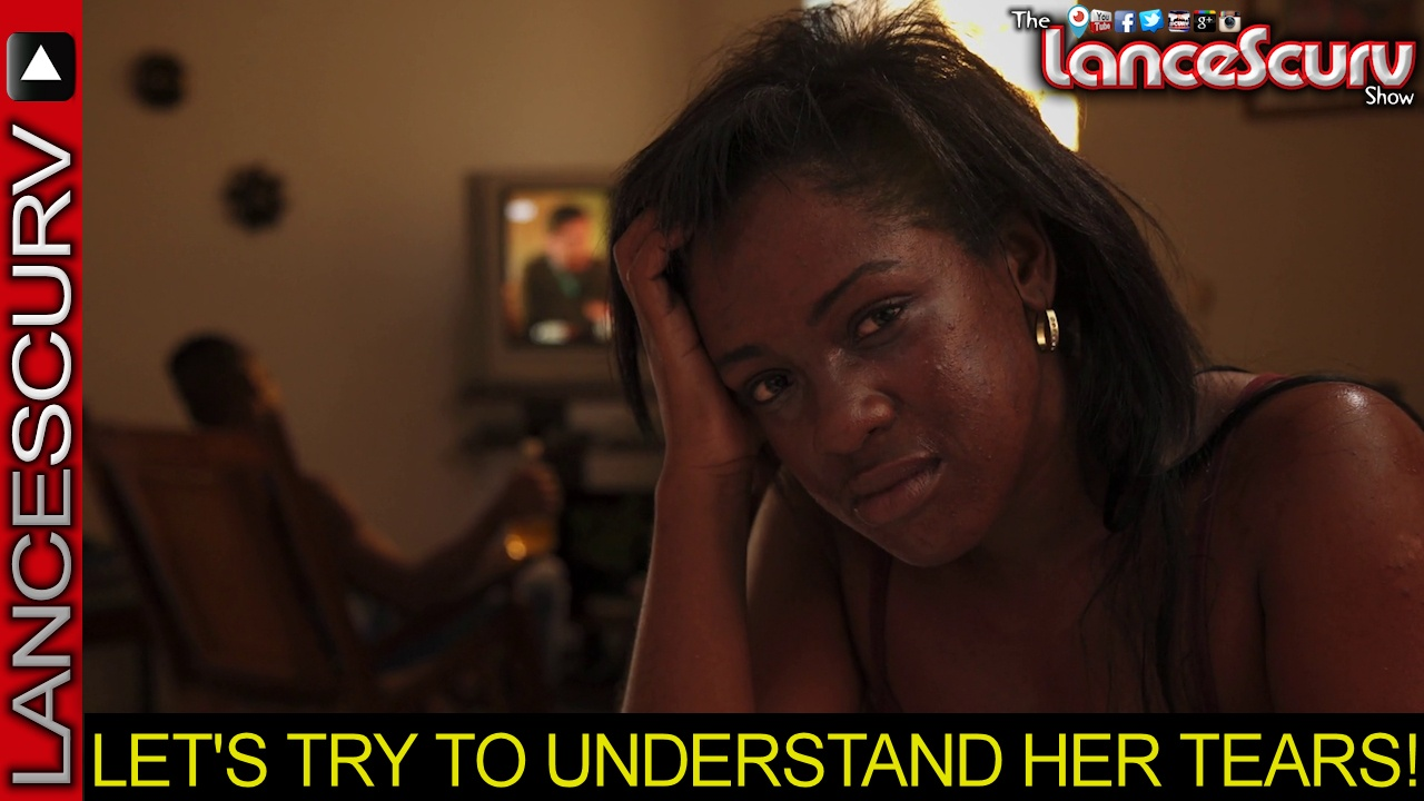 LET'S TRY TO UNDERSTAND HER TEARS! - The LanceScurv Show