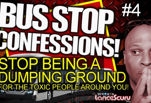 STOP BEING A DUMPING GROUND FOR THE TOXIC PEOPLE AROUND YOU! – The LanceScurv Show
