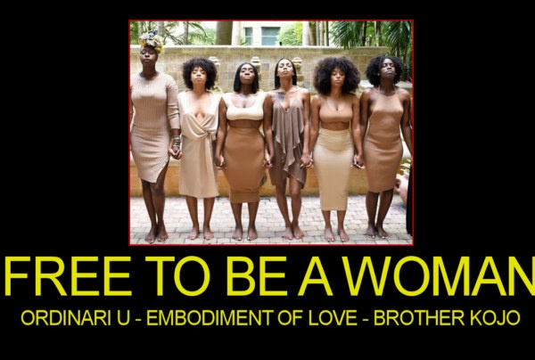 FREE TO BE A WOMAN! – Ordinari U/Embodiment Of Love/Brother Kojo – The LanceScurv Show