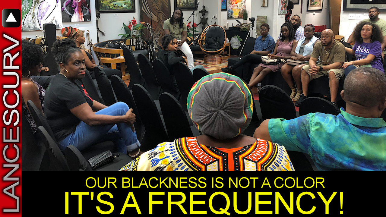 OUR BLACKNESS IS NOT A COLOR: IT'S A FREQUENCY! - The LanceScurv Show