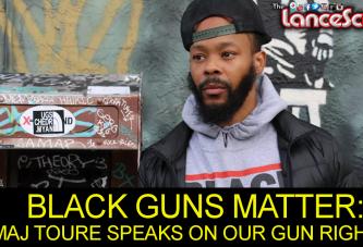BLACK GUNS MATTER: MAJ TOURE Speaks On Our Right To Bear Arms! - The LanceScurv Show
