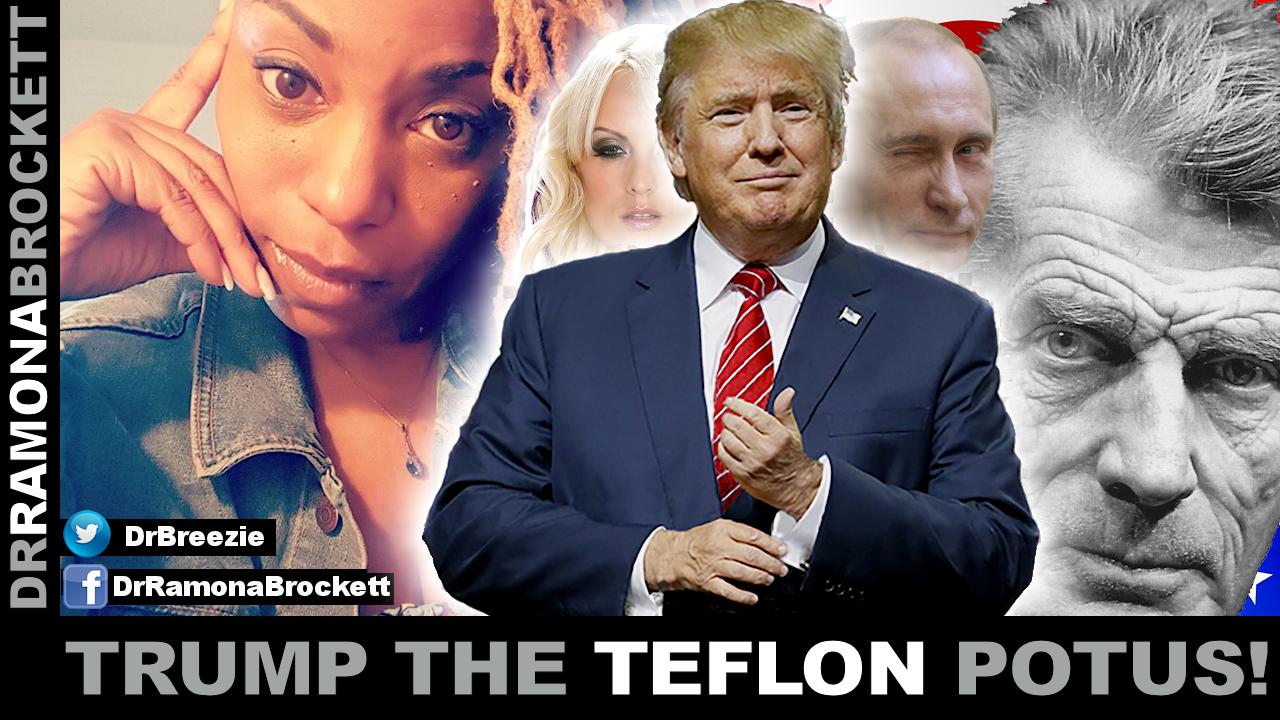 TRUMP THE TEFLON POTUS! - The Dr. Ramona Brockett Show