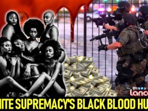 WHITE SUPREMACY'S BLACK BLOOD HUSTLE! – The LanceScurv Show