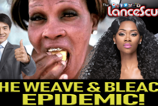 THE WEAVE & BLEACH EPIDEMIC IN THE BLACK COMMUNITY! – The LanceScurv Show