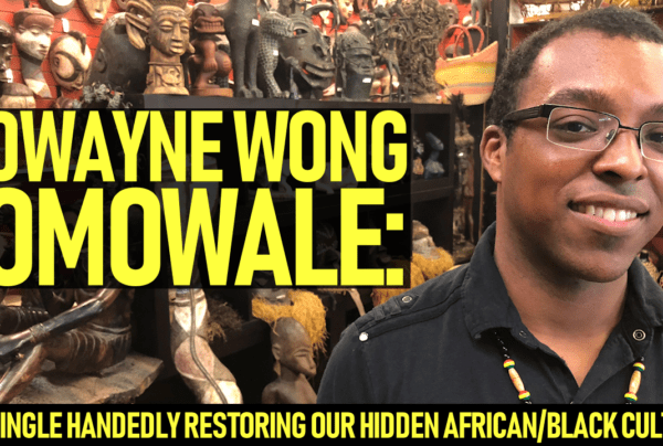 DWAYNE WONG OMOWALE: Singlehandedly Restoring Our Hidden African/Black Culture One Book At A Time!