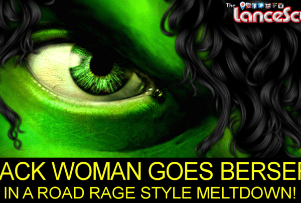 Black Woman Goes Berserk In A Road Rage Style Meltdown: WHAT CAUSES THIS? - The LanceScurv Show