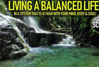 LIVING A BALANCED LIFE IN A SYSTEM THAT IS AT WAR WITH YOUR MIND, BODY & SOUL! - The LanceScurv Show