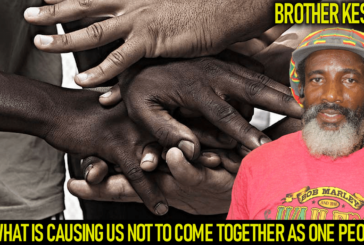 WHAT IS CAUSING US NOT TO COME TOGETHER TO UNITE AS ONE PEOPLE? – Brother Keston