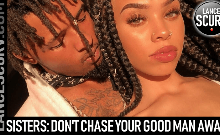 SISTERS: DON'T CHASE YOUR GOOD MAN AWAY! - The LanceScurv Show
