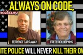 ALWAYS ON CODE, WHITE POLICE WILL NEVER KILL THEIR OWN! – The LanceScurv Show