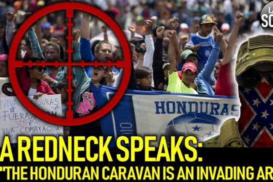 "A REDNECK SPEAKS: ""THE HONDURAN CARAVAN IS AN INVADING ARMY!"" – The LanceScurv Show"