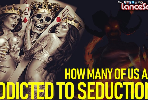 HOW MANY OF US ARE ADDICTED TO SEDUCTION? – The LanceScurv Show