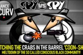 WATCHING THE CRABS IN THE BARREL 'COON-SHOW MELTDOWN OF THE SO CALLED CONSCIOUS BLACK COMMUNITY!