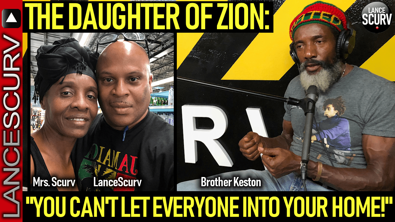 "THE DAUGHTER OF ZION: ""YOU CAN'T LET EVERYONE INTO YOUR HOME!"" - The LanceScurv Show"