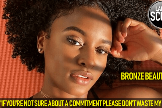 "BRONZE BEAUTY: ""IF YOU'RE NOT SURE ABOUT A COMMITMENT PLEASE DON'T WASTE MY TIME!"
