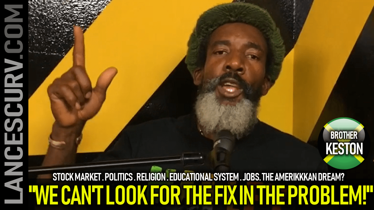 WE CANT LOOK FOR THE FIX IN THE PROBLEM! - BROTHER KESTON ON The LanceScurv Show